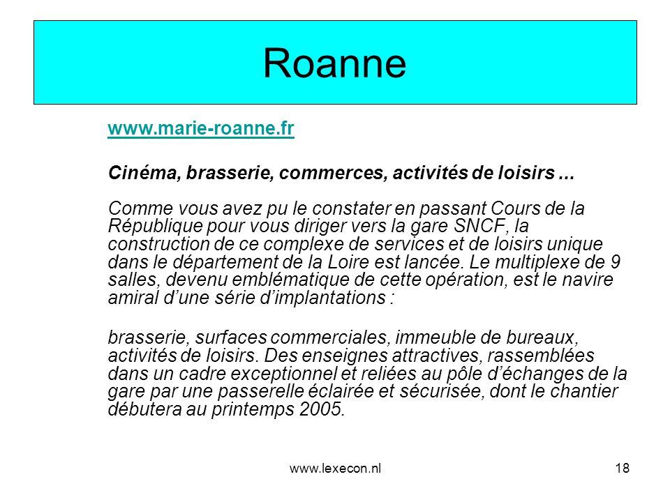 www.lexecon.nl18 Roanne www.marie-roanne.fr Cinéma, brasserie, commerces, activités de loisirs... Comme vous avez pu le constater en passant Cours de