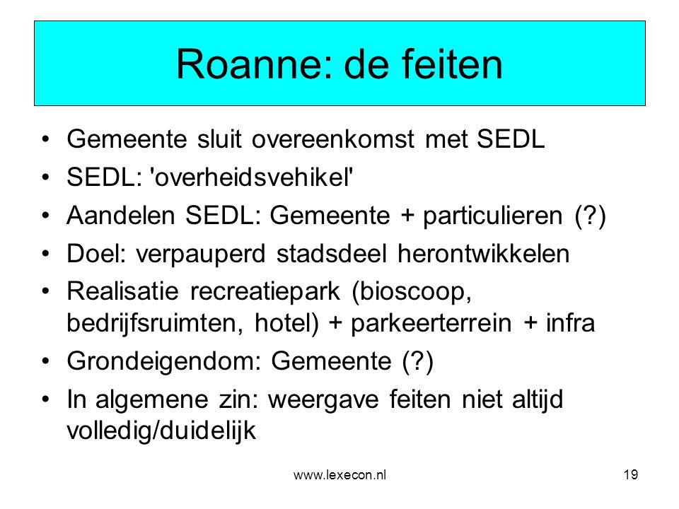 www.lexecon.nl19 Roanne: de feiten •Gemeente sluit overeenkomst met SEDL •SEDL: 'overheidsvehikel' •Aandelen SEDL: Gemeente + particulieren (?) •Doel: