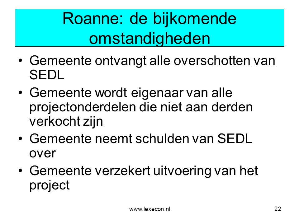 www.lexecon.nl22 Roanne: de bijkomende omstandigheden •Gemeente ontvangt alle overschotten van SEDL •Gemeente wordt eigenaar van alle projectonderdele