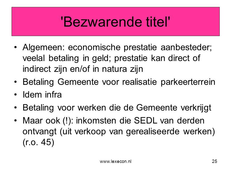 www.lexecon.nl25 'Bezwarende titel' •Algemeen: economische prestatie aanbesteder; veelal betaling in geld; prestatie kan direct of indirect zijn en/of