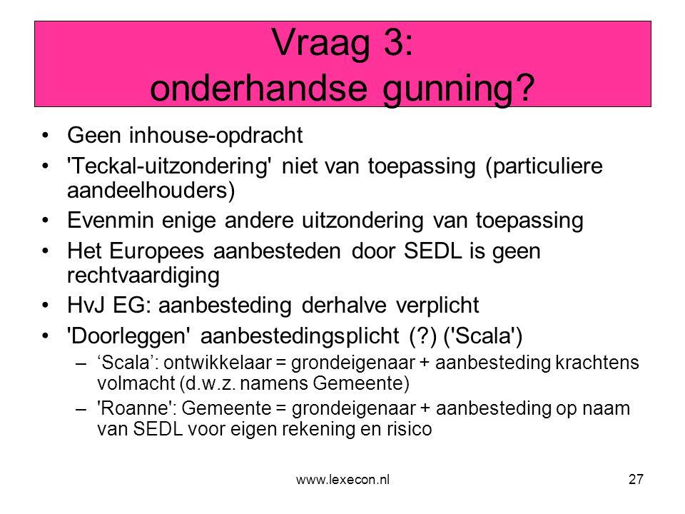 www.lexecon.nl27 Vraag 3: onderhandse gunning? •Geen inhouse-opdracht •'Teckal-uitzondering' niet van toepassing (particuliere aandeelhouders) •Evenmi