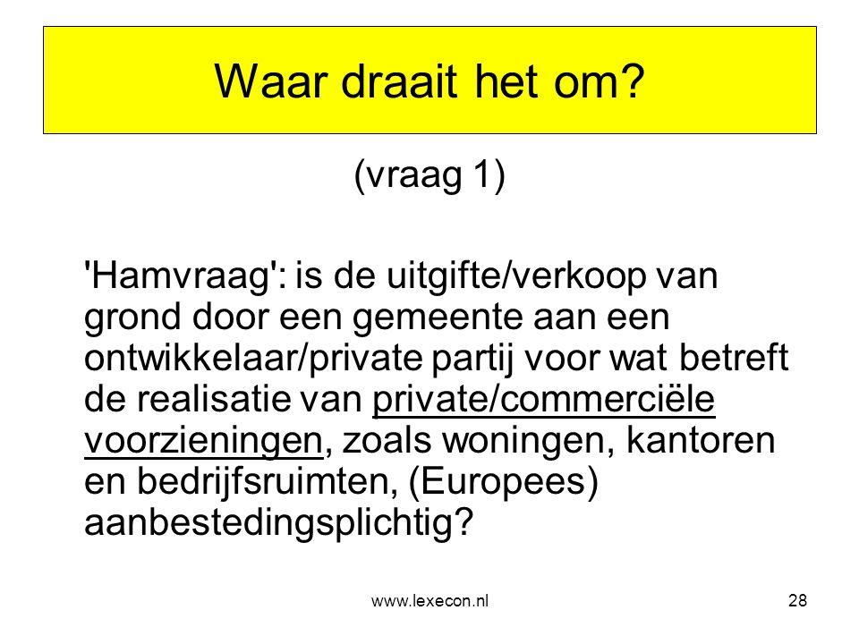 www.lexecon.nl28 Waar draait het om? (vraag 1) 'Hamvraag': is de uitgifte/verkoop van grond door een gemeente aan een ontwikkelaar/private partij voor