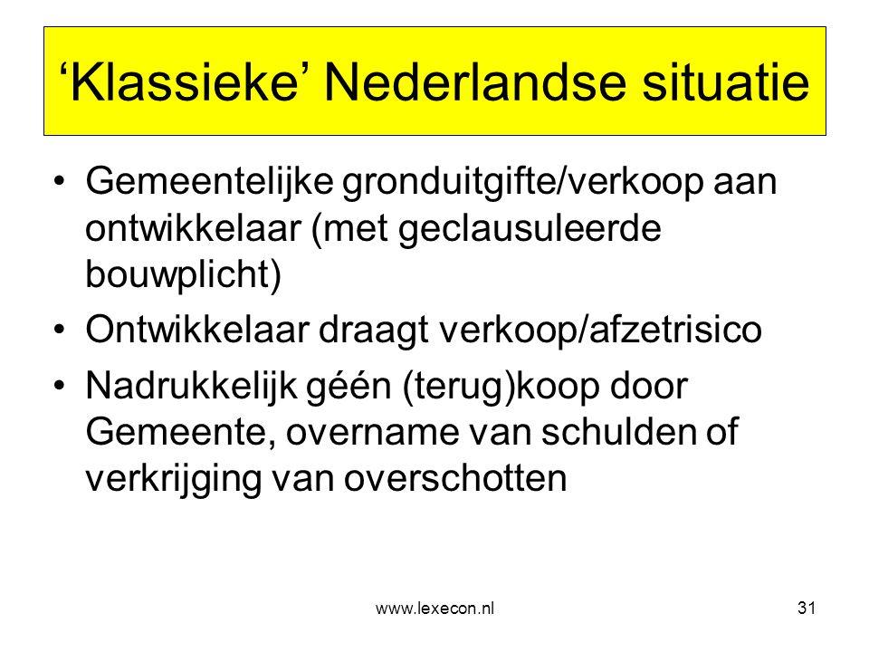 www.lexecon.nl31 'Klassieke' Nederlandse situatie •Gemeentelijke gronduitgifte/verkoop aan ontwikkelaar (met geclausuleerde bouwplicht) •Ontwikkelaar