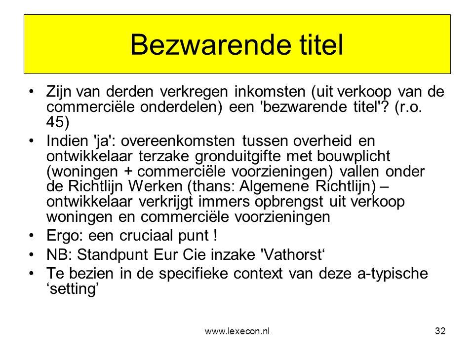 www.lexecon.nl32 Bezwarende titel •Zijn van derden verkregen inkomsten (uit verkoop van de commerciële onderdelen) een 'bezwarende titel'? (r.o. 45) •