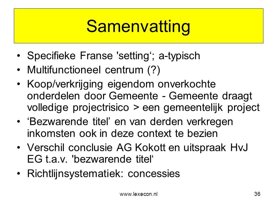 www.lexecon.nl36 Samenvatting •Specifieke Franse 'setting'; a-typisch •Multifunctioneel centrum (?) •Koop/verkrijging eigendom onverkochte onderdelen