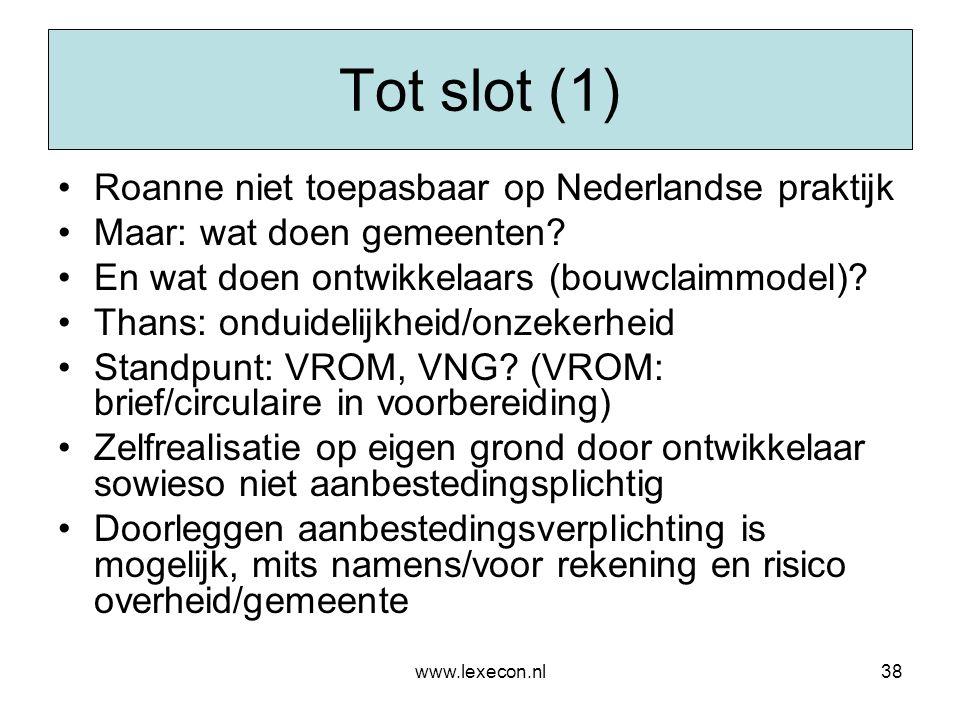 www.lexecon.nl38 Tot slot (1) •Roanne niet toepasbaar op Nederlandse praktijk •Maar: wat doen gemeenten? •En wat doen ontwikkelaars (bouwclaimmodel)?