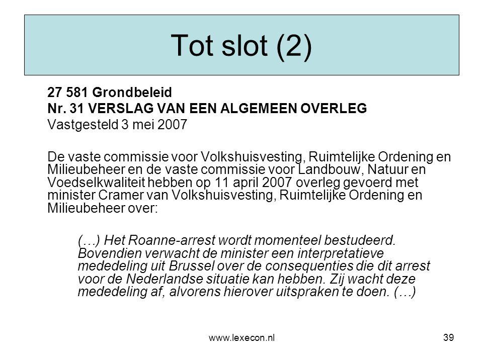www.lexecon.nl39 Tot slot (2) 27 581 Grondbeleid Nr. 31 VERSLAG VAN EEN ALGEMEEN OVERLEG Vastgesteld 3 mei 2007 De vaste commissie voor Volkshuisvesti