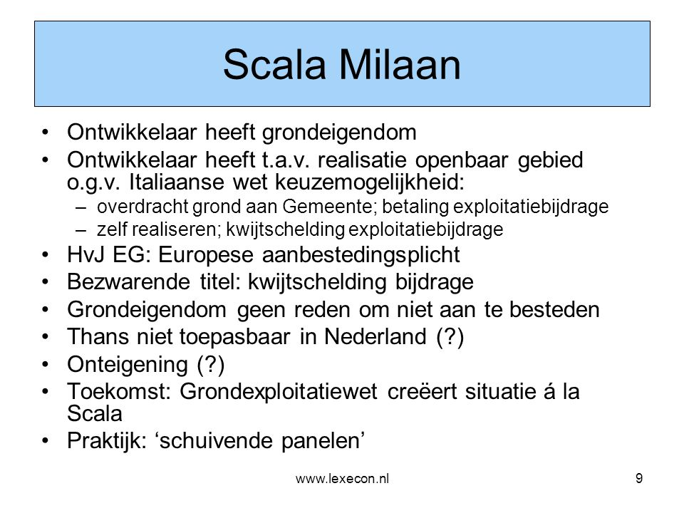 www.lexecon.nl9 Scala Milaan •Ontwikkelaar heeft grondeigendom •Ontwikkelaar heeft t.a.v. realisatie openbaar gebied o.g.v. Italiaanse wet keuzemogeli