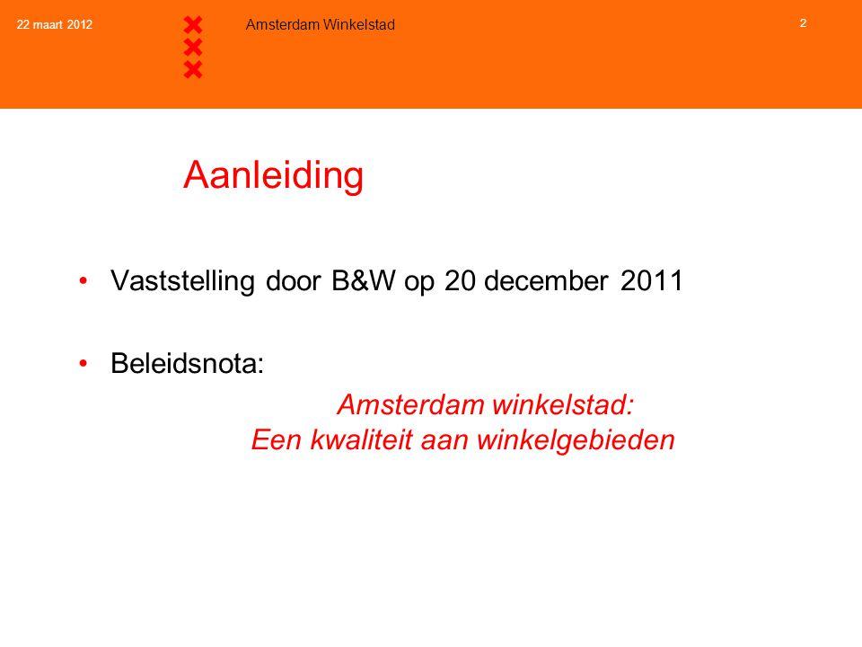 22 maart 2012 Amsterdam Winkelstad 2 Aanleiding •Vaststelling door B&W op 20 december 2011 •Beleidsnota: Amsterdam winkelstad: Een kwaliteit aan winke