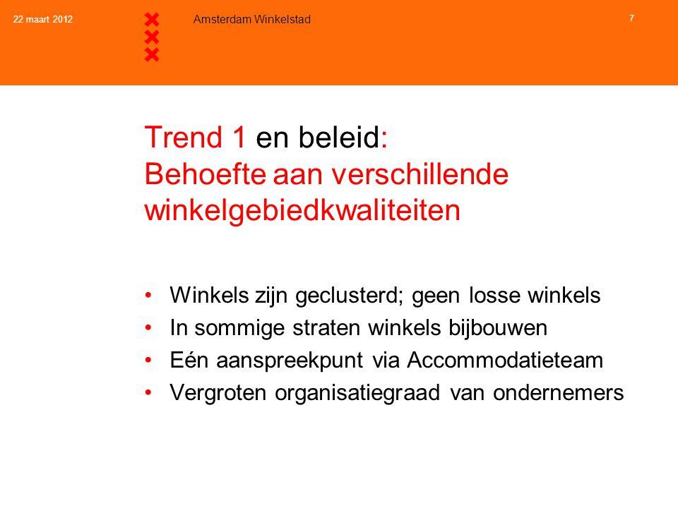 22 maart 2012 Amsterdam Winkelstad 7 Trend 1 en beleid: Behoefte aan verschillende winkelgebiedkwaliteiten •Winkels zijn geclusterd; geen losse winkel