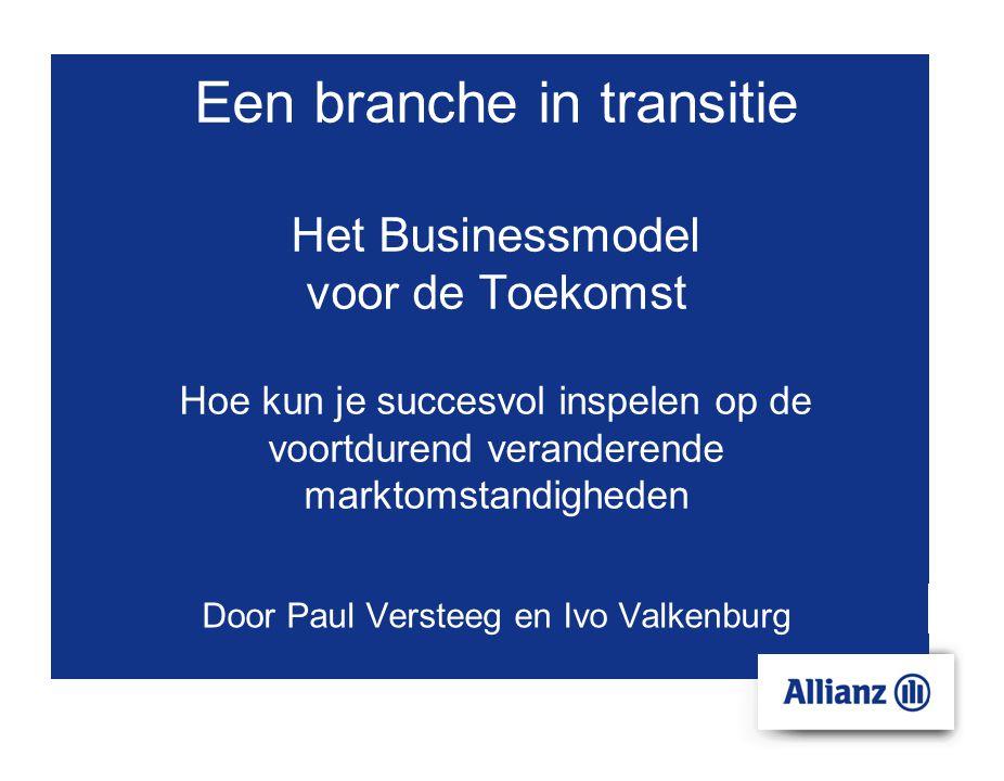 Een branche in transitie Het Businessmodel voor de Toekomst Hoe kun je succesvol inspelen op de voortdurend veranderende marktomstandigheden Door Paul Versteeg en Ivo Valkenburg