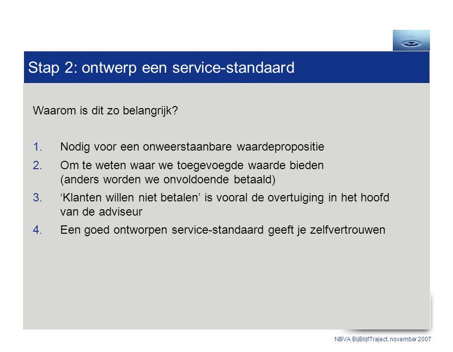 Stap 2: ontwerp een service-standaard NBVA BijBlijfTraject, november 2007 Waarom is dit zo belangrijk.