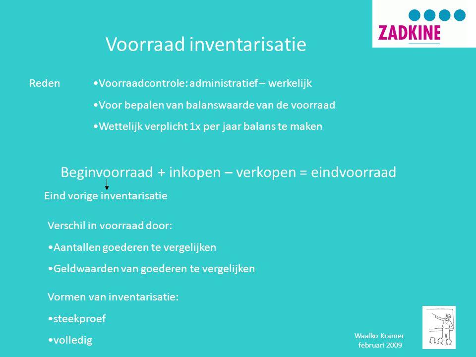 Voorraad inventarisatie Waalko Kramer februari 2009 Reden•Voorraadcontrole: administratief – werkelijk •Voor bepalen van balanswaarde van de voorraad
