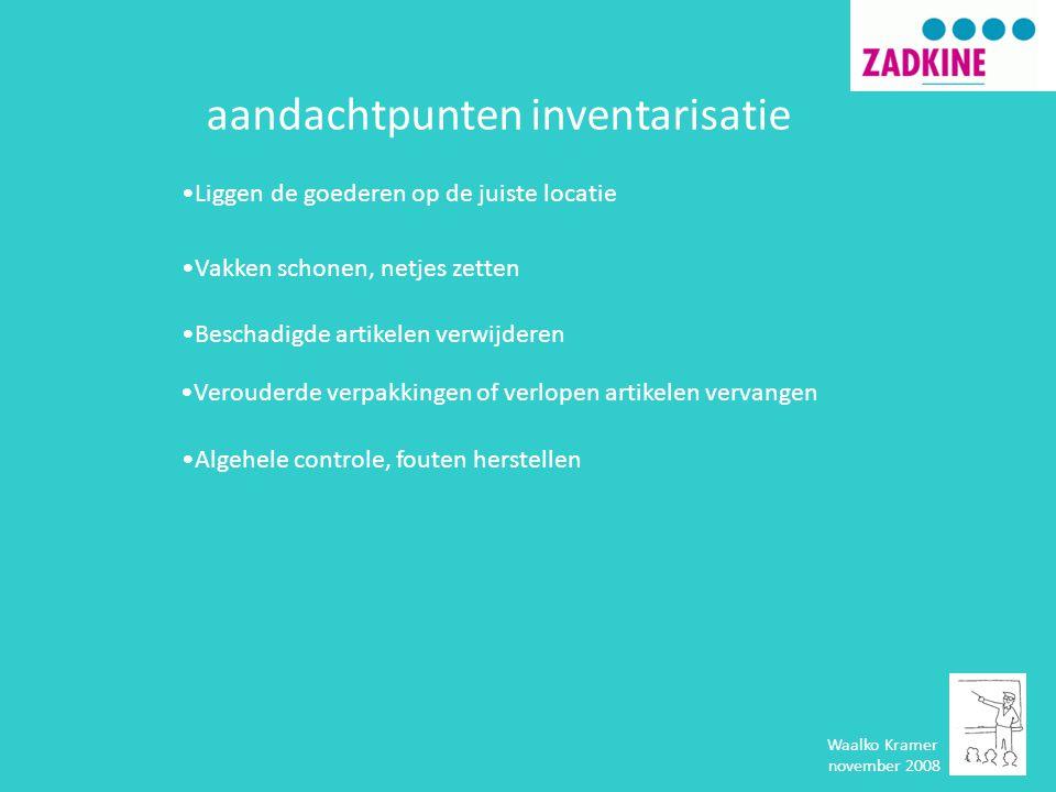 Waalko Kramer november 2008 aandachtpunten inventarisatie •Liggen de goederen op de juiste locatie •Vakken schonen, netjes zetten •Beschadigde artikel