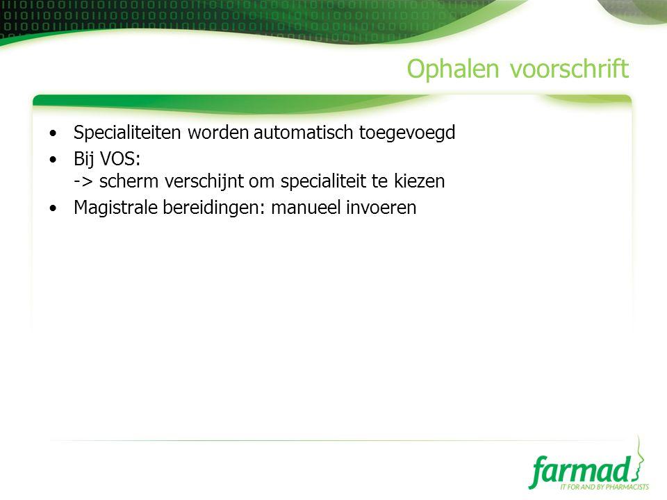 Ophalen voorschrift •Specialiteiten worden automatisch toegevoegd •Bij VOS: -> scherm verschijnt om specialiteit te kiezen •Magistrale bereidingen: ma