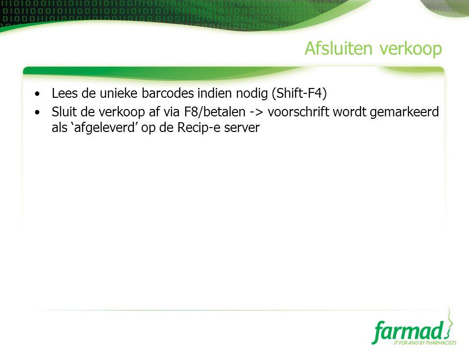 Afsluiten verkoop •Lees de unieke barcodes indien nodig (Shift-F4) •Sluit de verkoop af via F8/betalen -> voorschrift wordt gemarkeerd als 'afgeleverd