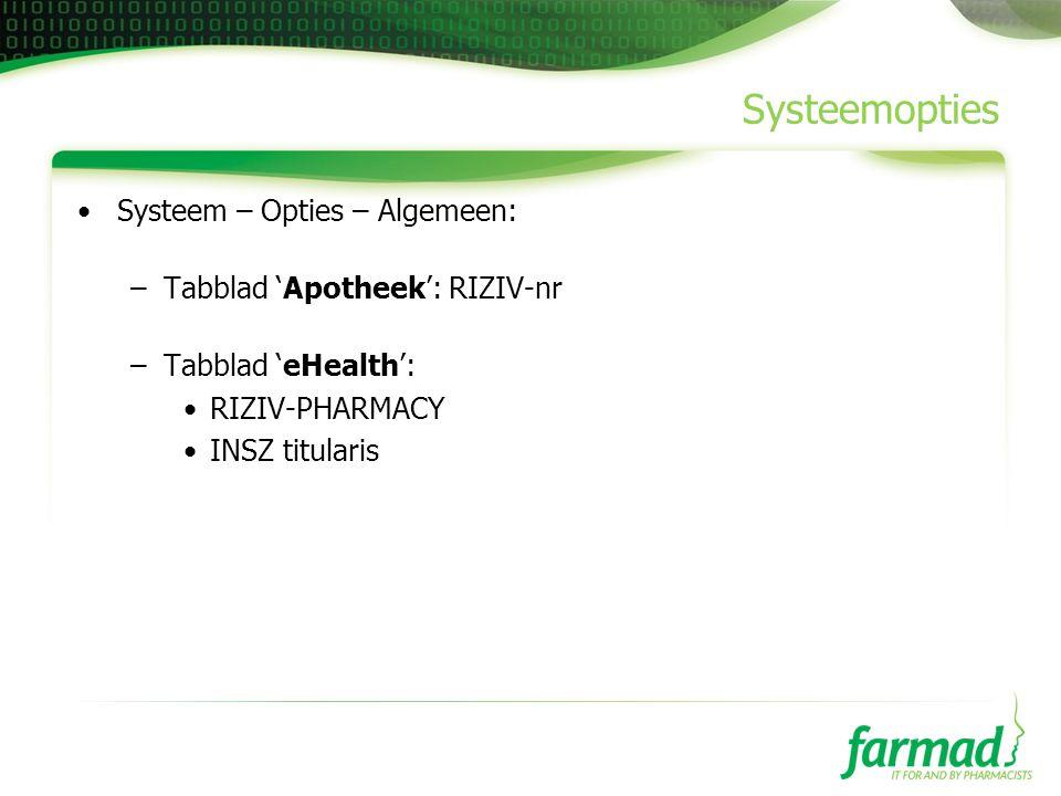 Systeemopties •Systeem – Opties – Algemeen: –Tabblad 'Apotheek': RIZIV-nr –Tabblad 'eHealth': •RIZIV-PHARMACY •INSZ titularis