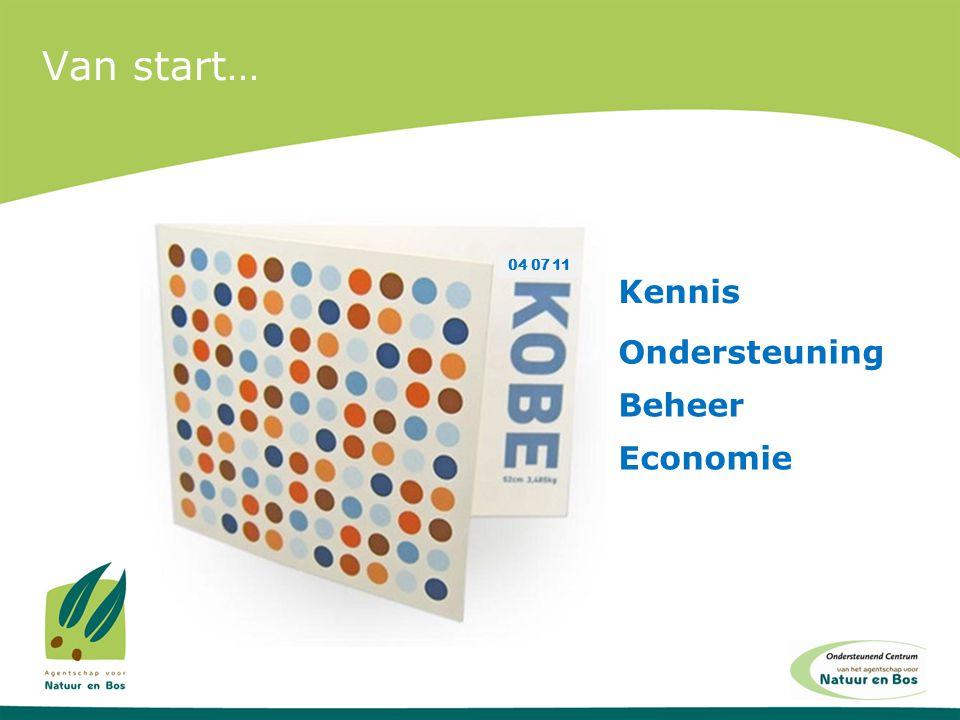 Van start… 04 07 11 Kennis Ondersteuning Beheer Economie