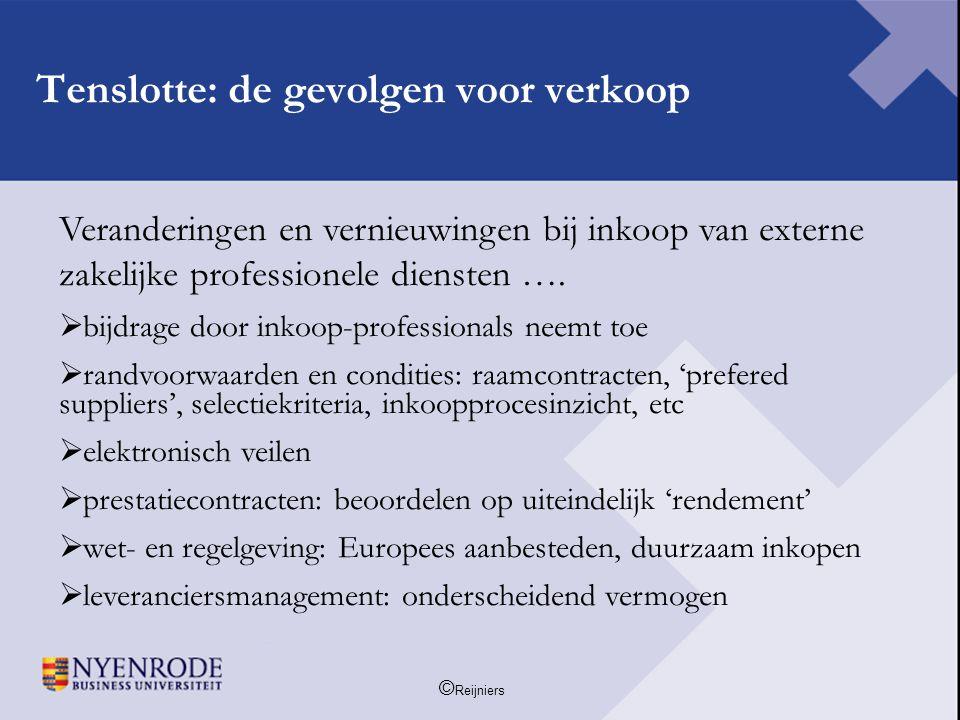 © Reijniers Tenslotte: de gevolgen voor verkoop Veranderingen en vernieuwingen bij inkoop van externe zakelijke professionele diensten ….  bijdrage d