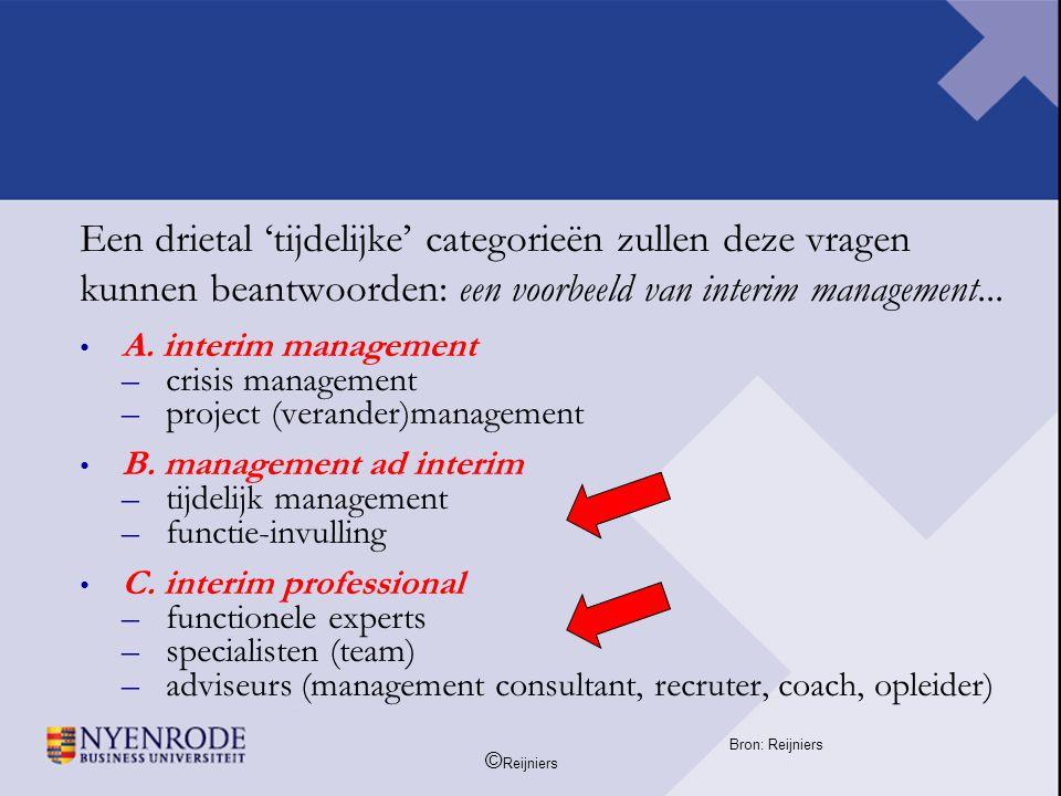 © Reijniers Een drietal 'tijdelijke' categorieën zullen deze vragen kunnen beantwoorden: een voorbeeld van interim management... • A. interim manageme