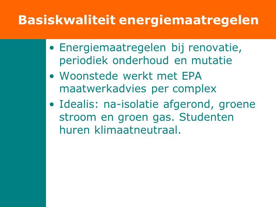 Basiskwaliteit energiemaatregelen •Energiemaatregelen bij renovatie, periodiek onderhoud en mutatie •Woonstede werkt met EPA maatwerkadvies per complex •Idealis: na-isolatie afgerond, groene stroom en groen gas.