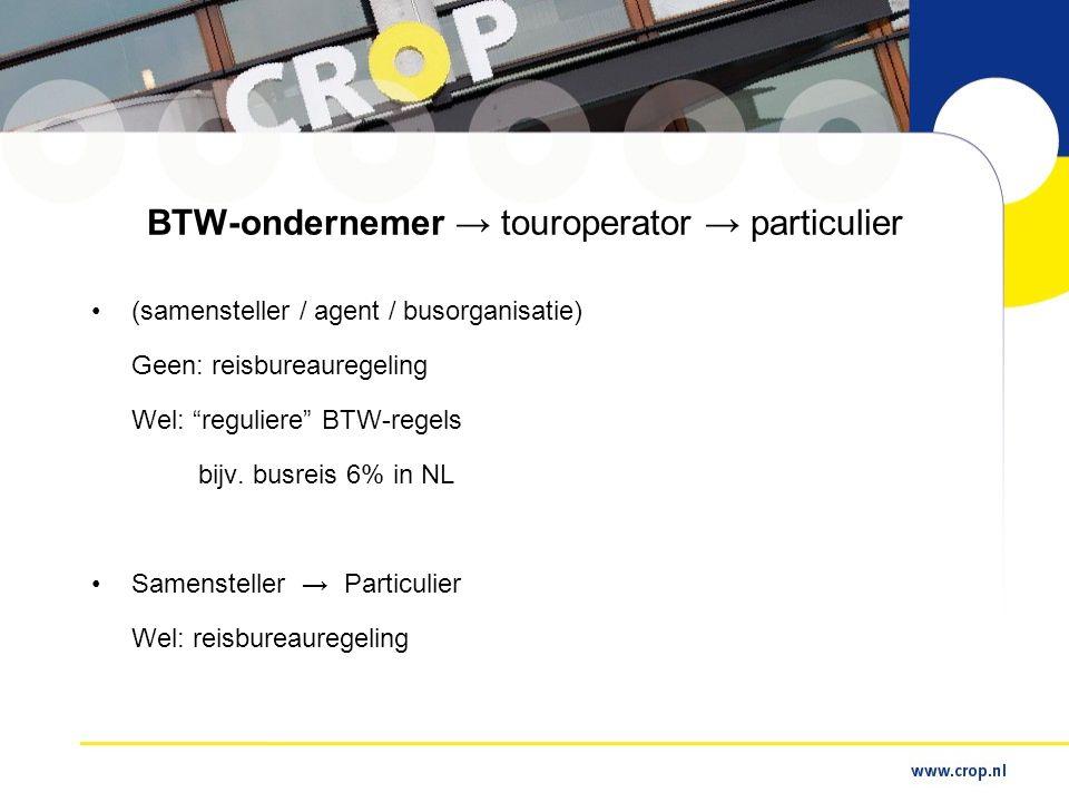 BTW-ondernemer → touroperator → particulier •(samensteller / agent / busorganisatie) Geen: reisbureauregeling Wel: reguliere BTW-regels bijv.