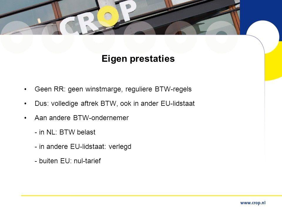 Eigen prestaties •Geen RR: geen winstmarge, reguliere BTW-regels •Dus: volledige aftrek BTW, ook in ander EU-lidstaat •Aan andere BTW-ondernemer - in NL: BTW belast - in andere EU-lidstaat: verlegd - buiten EU: nul-tarief