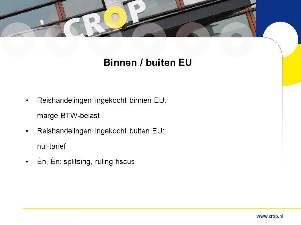 Binnen / buiten EU •Reishandelingen ingekocht binnen EU: marge BTW-belast •Reishandelingen ingekocht buiten EU: nul-tarief •Èn, Èn: splitsing, ruling fiscus