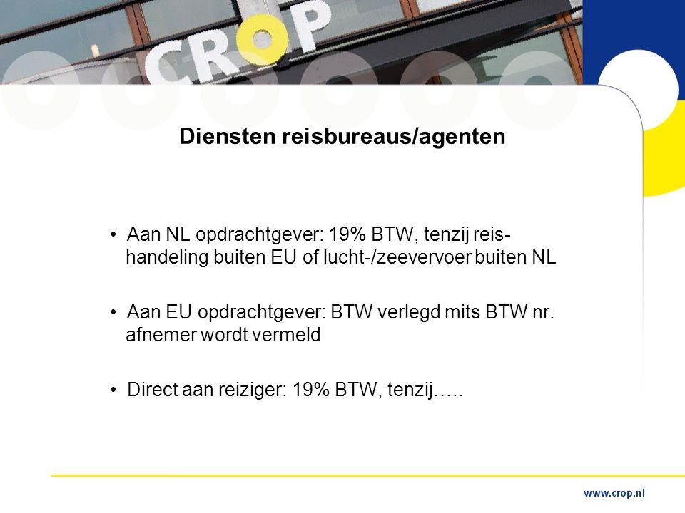 Diensten reisbureaus/agenten • Aan NL opdrachtgever: 19% BTW, tenzij reis- handeling buiten EU of lucht-/zeevervoer buiten NL • Aan EU opdrachtgever: BTW verlegd mits BTW nr.