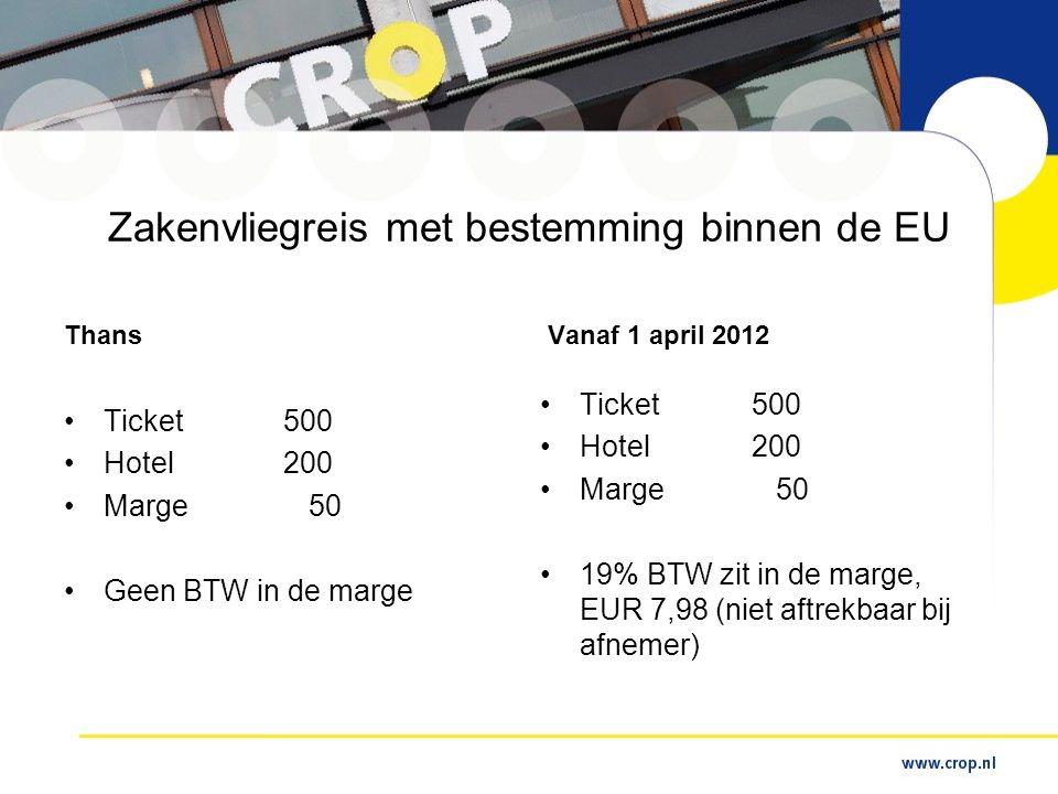 Zakenvliegreis met bestemming binnen de EU Thans •Ticket 500 •Hotel 200 •Marge 50 •Geen BTW in de marge Vanaf 1 april 2012 •Ticket500 •Hotel200 •Marge 50 •19% BTW zit in de marge, EUR 7,98 (niet aftrekbaar bij afnemer)