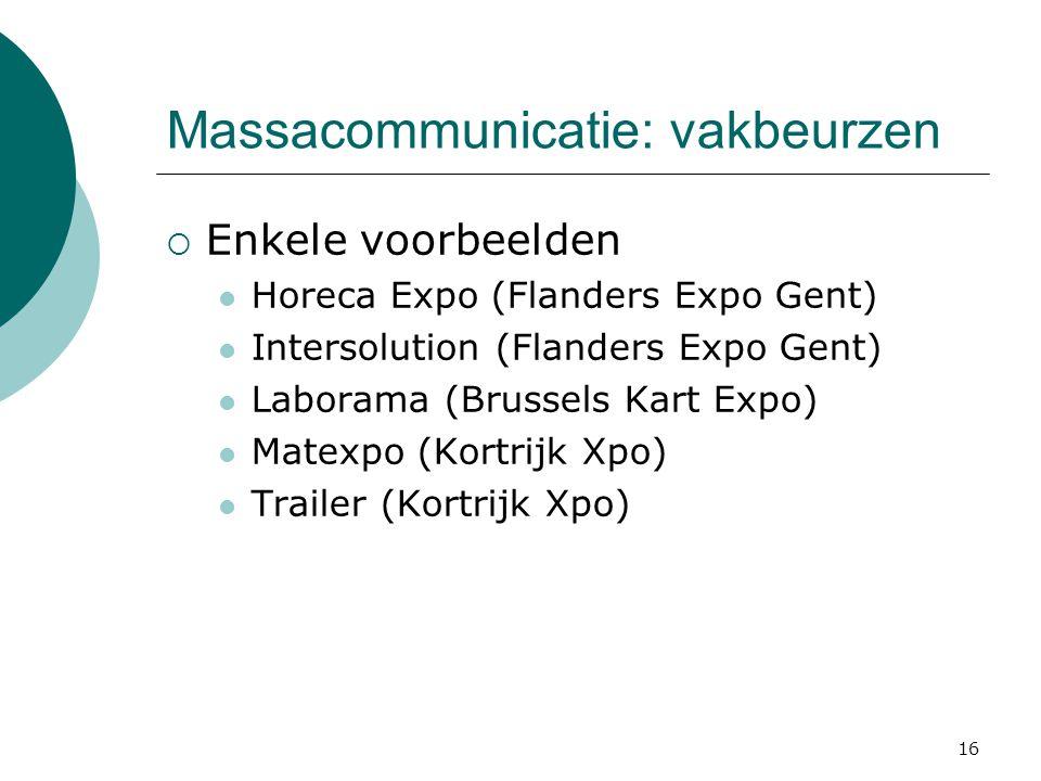 16 Massacommunicatie: vakbeurzen  Enkele voorbeelden  Horeca Expo (Flanders Expo Gent)  Intersolution (Flanders Expo Gent)  Laborama (Brussels Kar