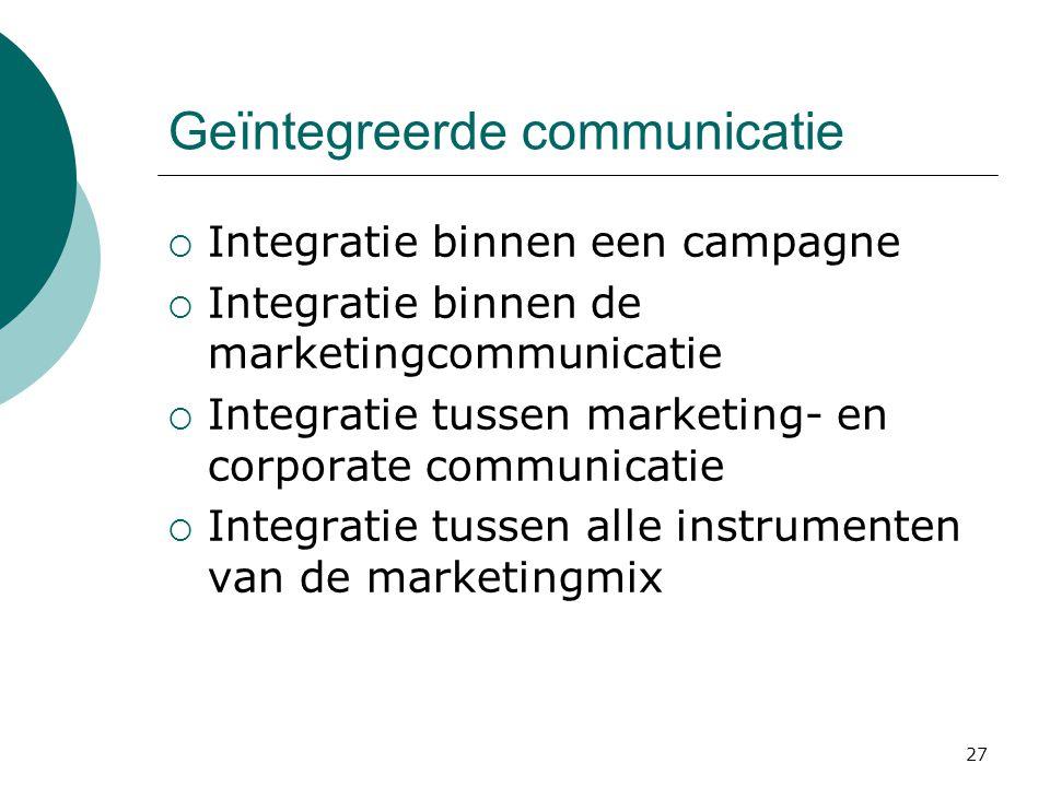 27 Geïntegreerde communicatie  Integratie binnen een campagne  Integratie binnen de marketingcommunicatie  Integratie tussen marketing- en corporat