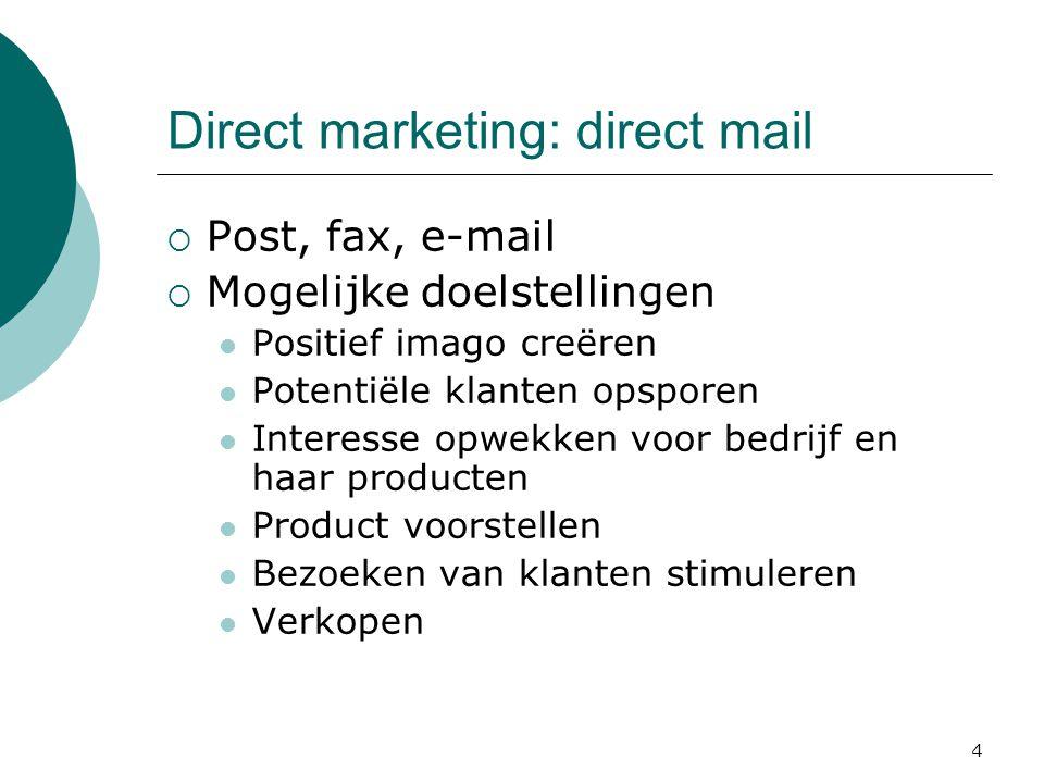 4 Direct marketing: direct mail  Post, fax, e-mail  Mogelijke doelstellingen  Positief imago creëren  Potentiële klanten opsporen  Interesse opwe