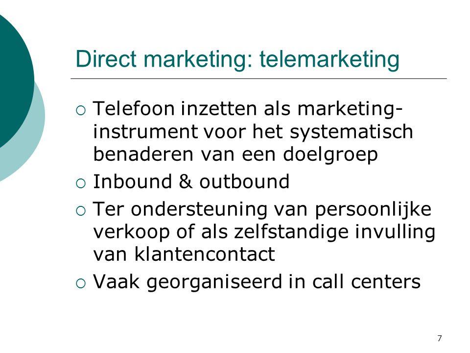 7 Direct marketing: telemarketing  Telefoon inzetten als marketing- instrument voor het systematisch benaderen van een doelgroep  Inbound & outbound