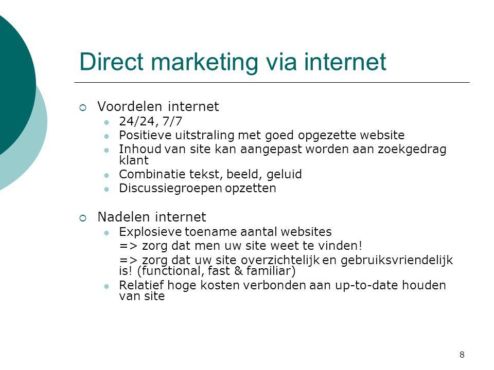 8 Direct marketing via internet  Voordelen internet  24/24, 7/7  Positieve uitstraling met goed opgezette website  Inhoud van site kan aangepast w