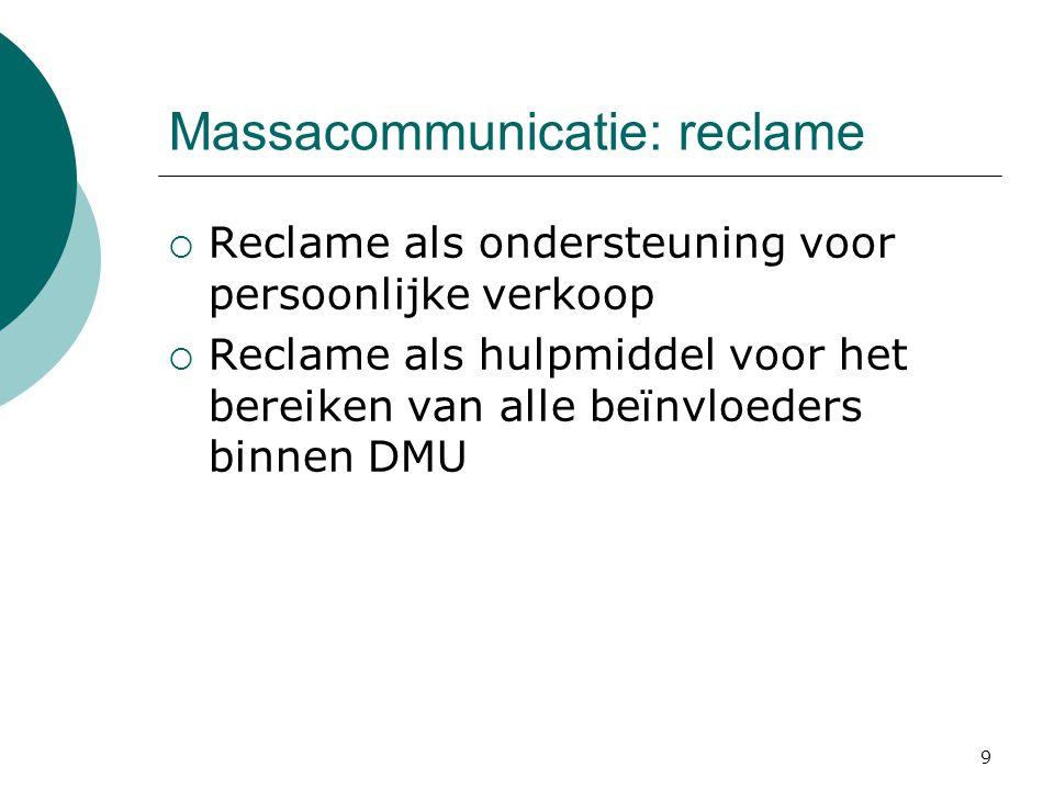 9 Massacommunicatie: reclame  Reclame als ondersteuning voor persoonlijke verkoop  Reclame als hulpmiddel voor het bereiken van alle beïnvloeders bi