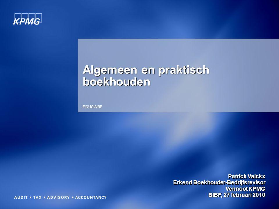 Patrick Valckx Erkend Boekhouder-Bedrijfsrevisor Vennoot KPMG BIBF, 27 februari 2010 FIDUCIAIRE Algemeen en praktisch boekhouden