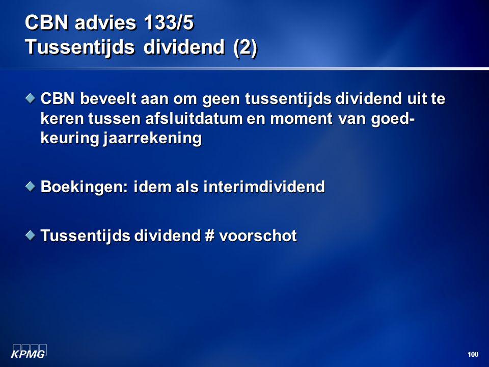 100 CBN advies 133/5 Tussentijds dividend (2) CBN beveelt aan om geen tussentijds dividend uit te keren tussen afsluitdatum en moment van goed- keurin