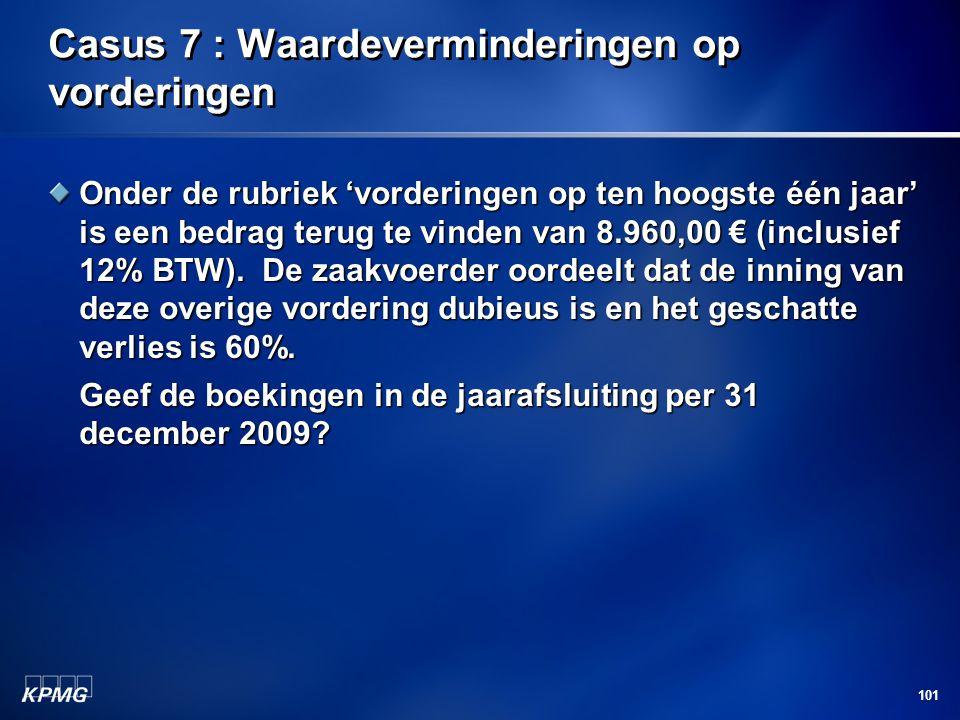 101 Casus 7 : Waardeverminderingen op vorderingen Onder de rubriek 'vorderingen op ten hoogste één jaar' is een bedrag terug te vinden van 8.960,00 €