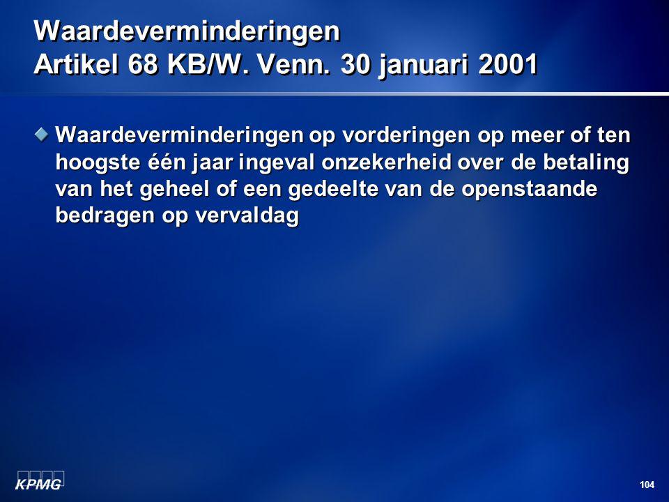 104 Waardeverminderingen Artikel 68 KB/W. Venn. 30 januari 2001 Waardeverminderingen op vorderingen op meer of ten hoogste één jaar ingeval onzekerhei