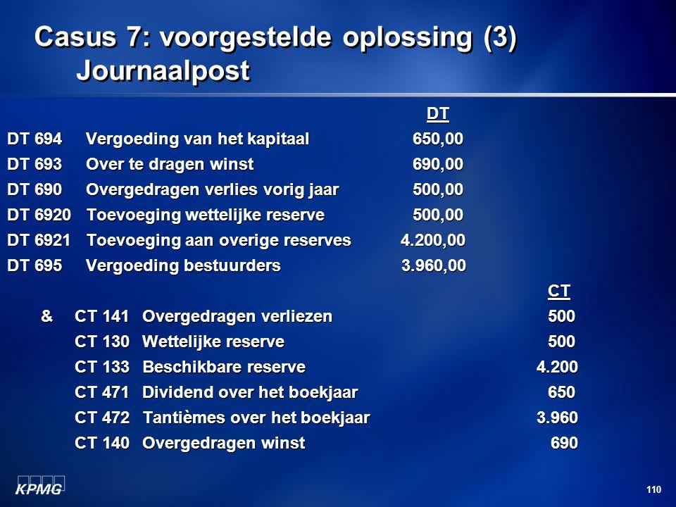 110 Casus 7: voorgestelde oplossing (3) Journaalpost DT DT DT 694 Vergoeding van het kapitaal650,00 DT 693 Over te dragen winst690,00 DT 690 Overgedra