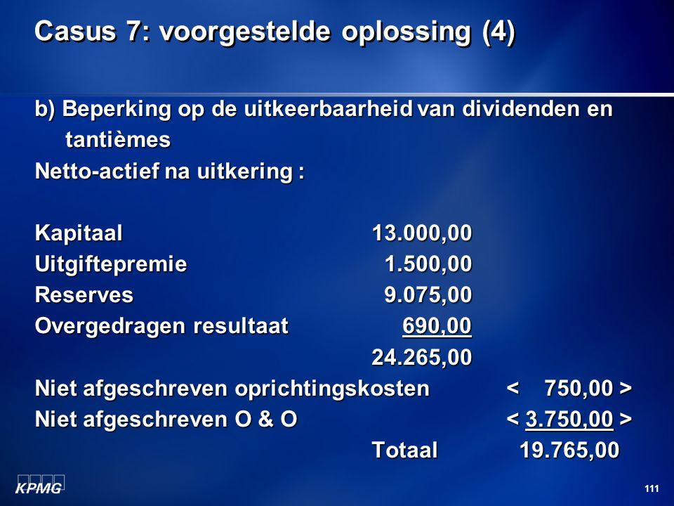 111 Casus 7: voorgestelde oplossing (4) b) Beperking op de uitkeerbaarheid van dividenden en tantièmes tantièmes Netto-actief na uitkering : Kapitaal1