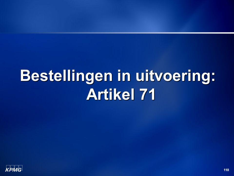 118 Bestellingen in uitvoering: Artikel 71