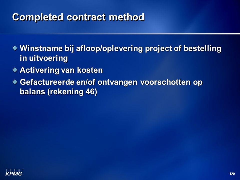 120 Completed contract method Winstname bij afloop/oplevering project of bestelling in uitvoering Activering van kosten Gefactureerde en/of ontvangen