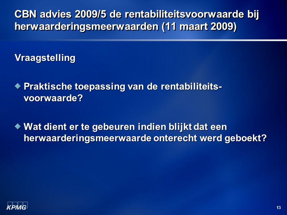 13 CBN advies 2009/5 de rentabiliteitsvoorwaarde bij herwaarderingsmeerwaarden (11 maart 2009) Vraagstelling Praktische toepassing van de rentabilitei