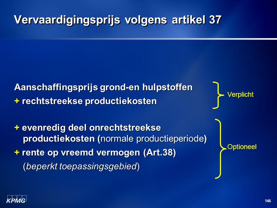 146 Aanschaffingsprijs grond-en hulpstoffen + rechtstreekse productiekosten + evenredig deel onrechtstreekse productiekosten (normale productieperiode