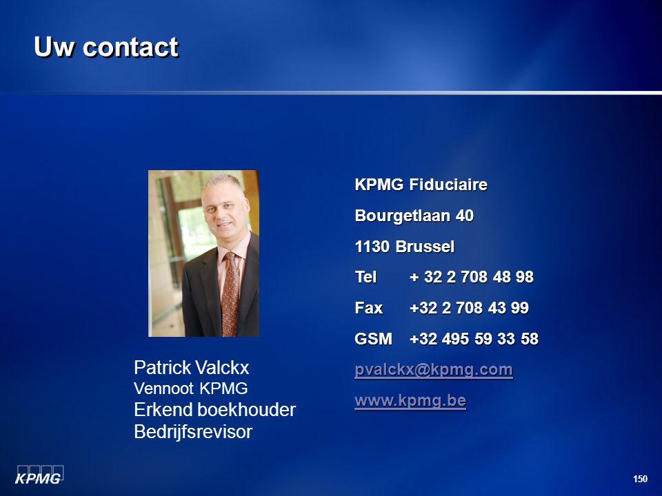 150 Uw contact KPMG Fiduciaire Bourgetlaan 40 1130 Brussel Tel + 32 2 708 48 98 Fax +32 2 708 43 99 GSM+32 495 59 33 58 pvalckx@kpmg.com alckx@kpmg.co