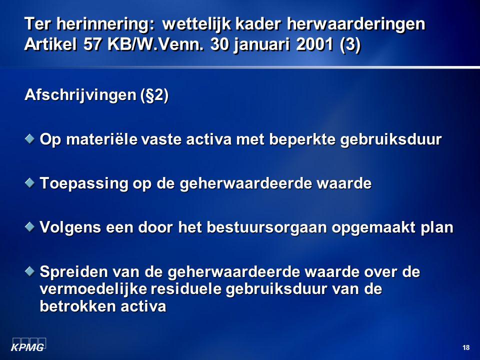 18 Ter herinnering: wettelijk kader herwaarderingen Artikel 57 KB/W.Venn. 30 januari 2001 (3) Afschrijvingen (§2) Op materiële vaste activa met beperk