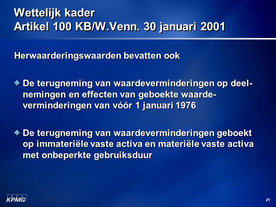 21 Wettelijk kader Artikel 100 KB/W.Venn. 30 januari 2001 Herwaarderingswaarden bevatten ook De terugneming van waardeverminderingen op deel- nemingen