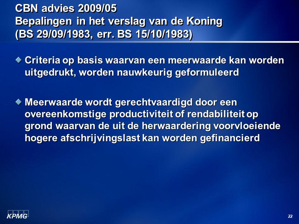 22 CBN advies 2009/05 Bepalingen in het verslag van de Koning (BS 29/09/1983, err. BS 15/10/1983) Criteria op basis waarvan een meerwaarde kan worden
